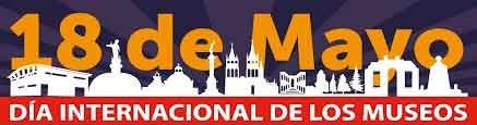 18 de Mayo; Día Internacional de los Museos